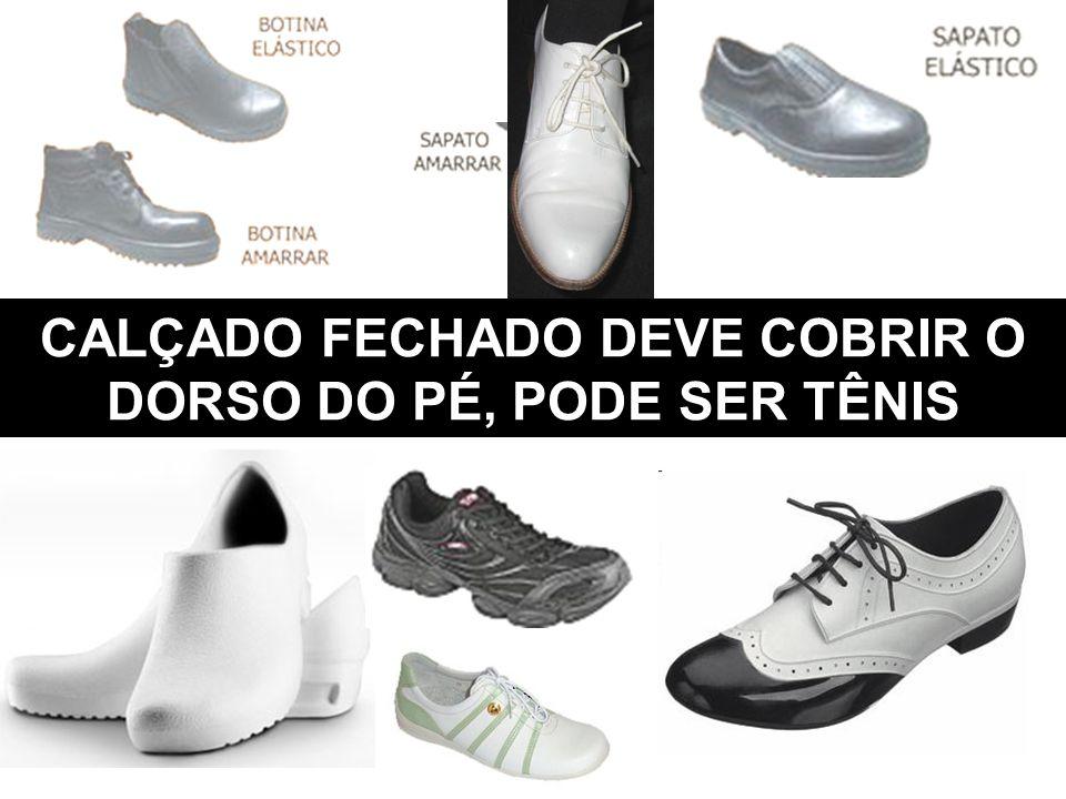 CALÇADO FECHADO DEVE COBRIR O DORSO DO PÉ, PODE SER TÊNIS