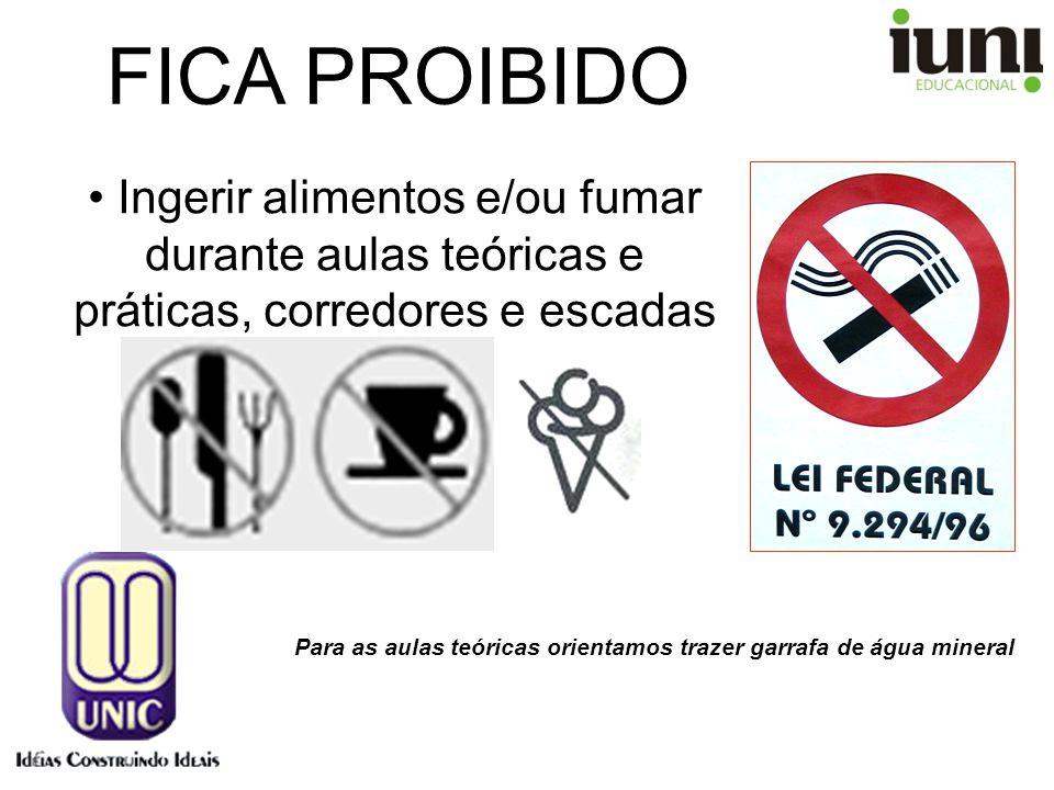 FICA PROIBIDO Ingerir alimentos e/ou fumar durante aulas teóricas e práticas, corredores e escadas Para as aulas teóricas orientamos trazer garrafa de