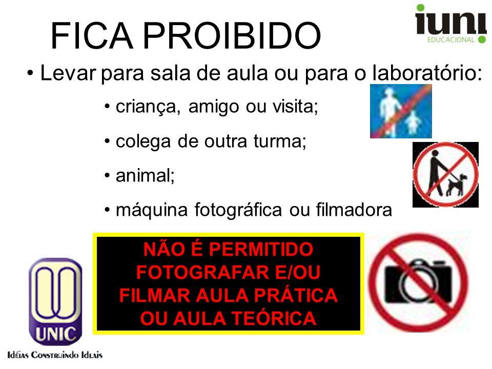 Levar para sala de aula ou para o laboratório: criança, amigo ou visita; colega de outra turma; animal; máquina fotográfica ou filmadora FICA PROIBIDO