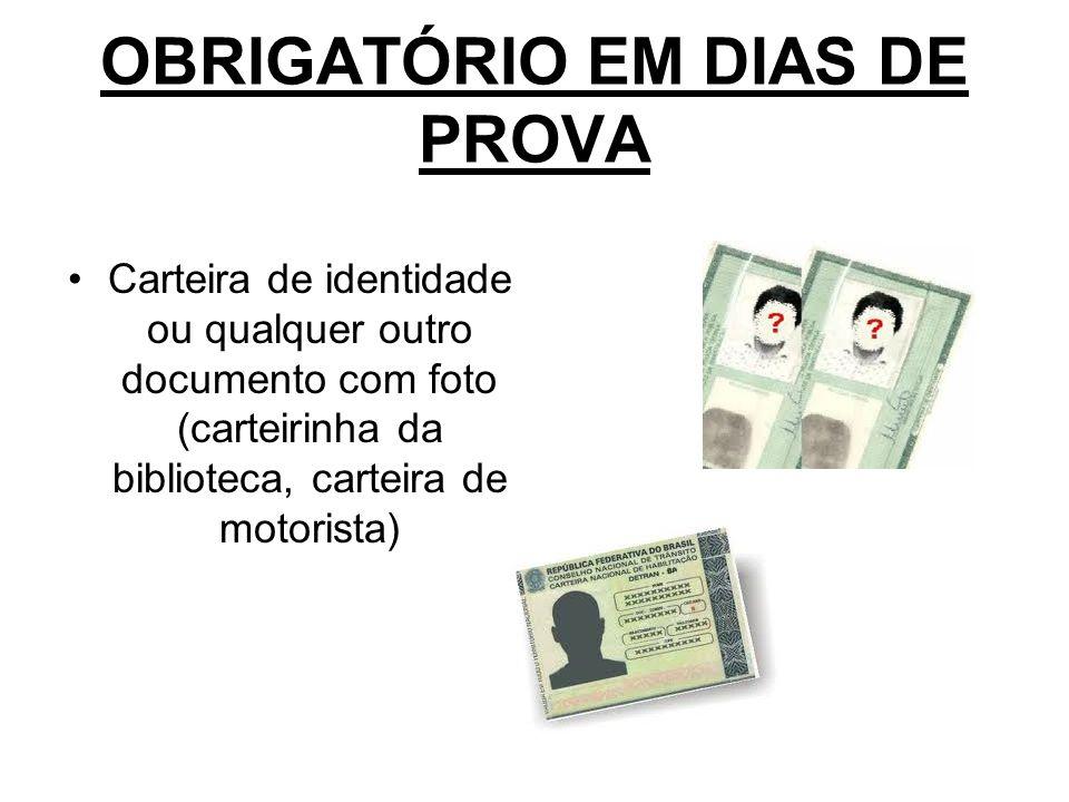OBRIGATÓRIO EM DIAS DE PROVA Carteira de identidade ou qualquer outro documento com foto (carteirinha da biblioteca, carteira de motorista)