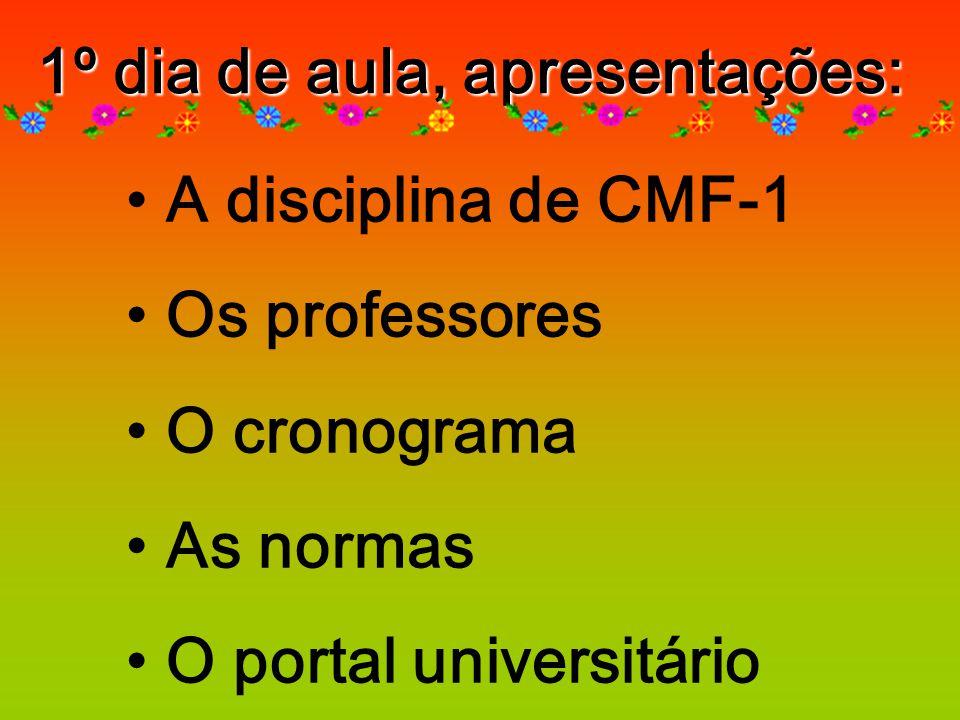 1º dia de aula, apresentações: A disciplina de CMF-1 Os professores O cronograma As normas O portal universitário