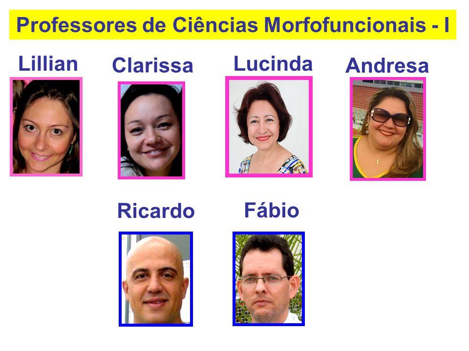Ricardo Lillian Clarissa Professores de Ciências Morfofuncionais - I Fábio Lucinda Andresa