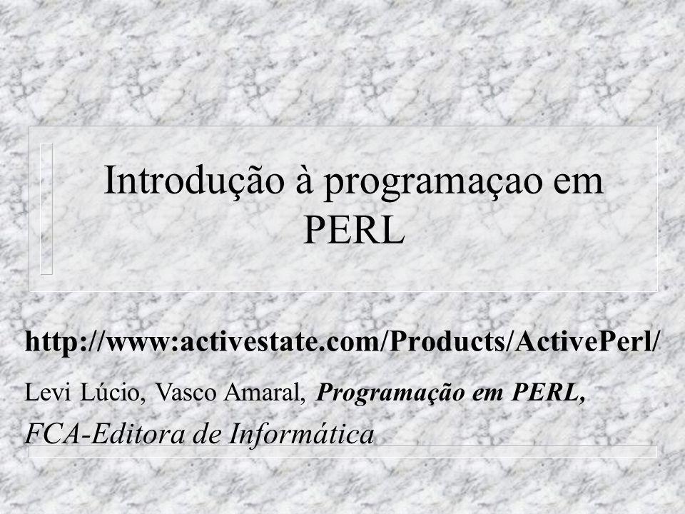 Introdução à programaçao em PERL http://www:activestate.com/Products/ActivePerl/ Levi Lúcio, Vasco Amaral, Programação em PERL, FCA-Editora de Informática