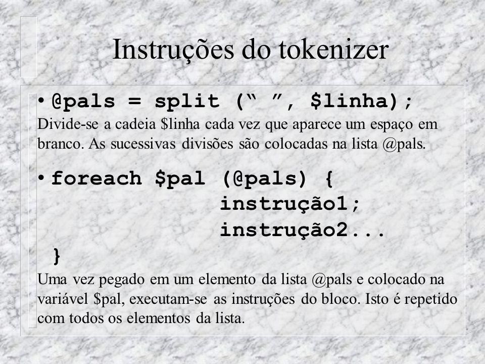 Instruções do tokenizer @pals = split ( , $linha); Divide-se a cadeia $linha cada vez que aparece um espaço em branco.