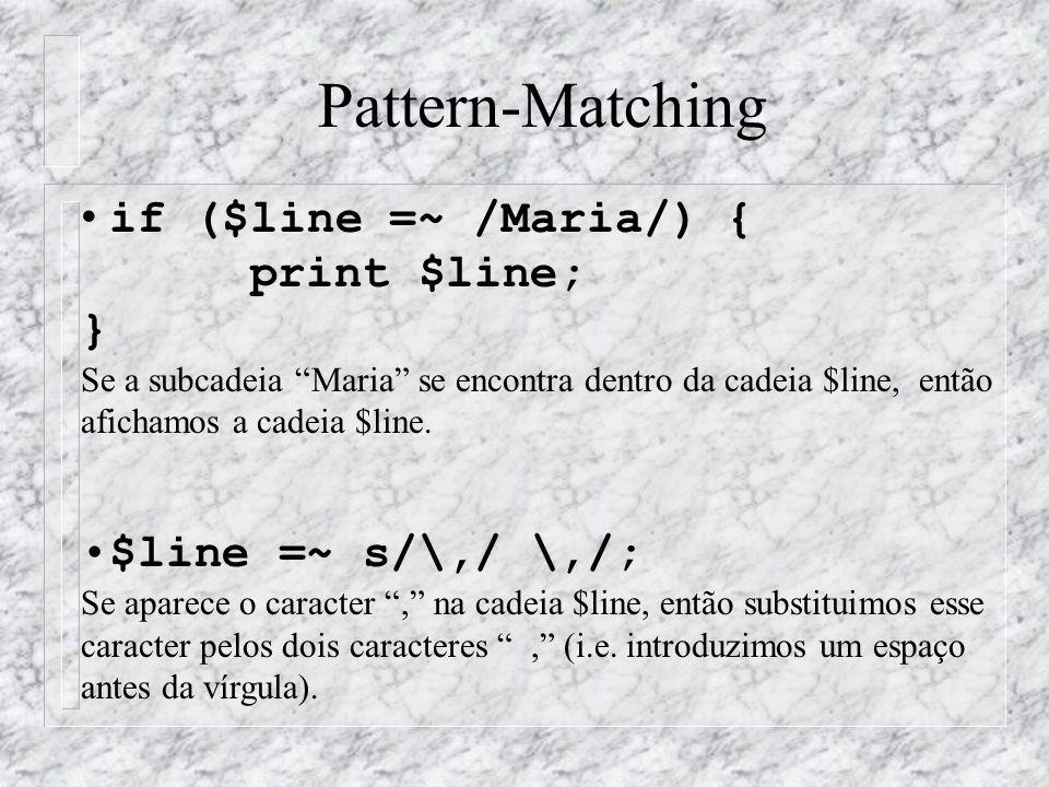 Pattern-Matching if ($line =~ /Maria/) { print $line; } Se a subcadeia Maria se encontra dentro da cadeia $line, então afichamos a cadeia $line.