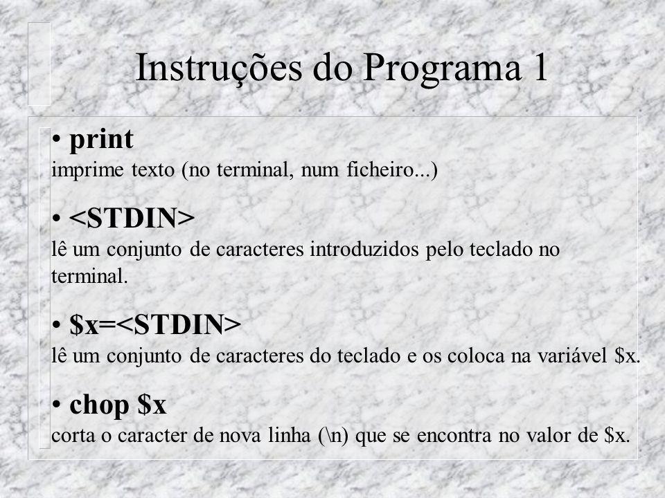 Instruções do Programa 1 print imprime texto (no terminal, num ficheiro...) lê um conjunto de caracteres introduzidos pelo teclado no terminal.