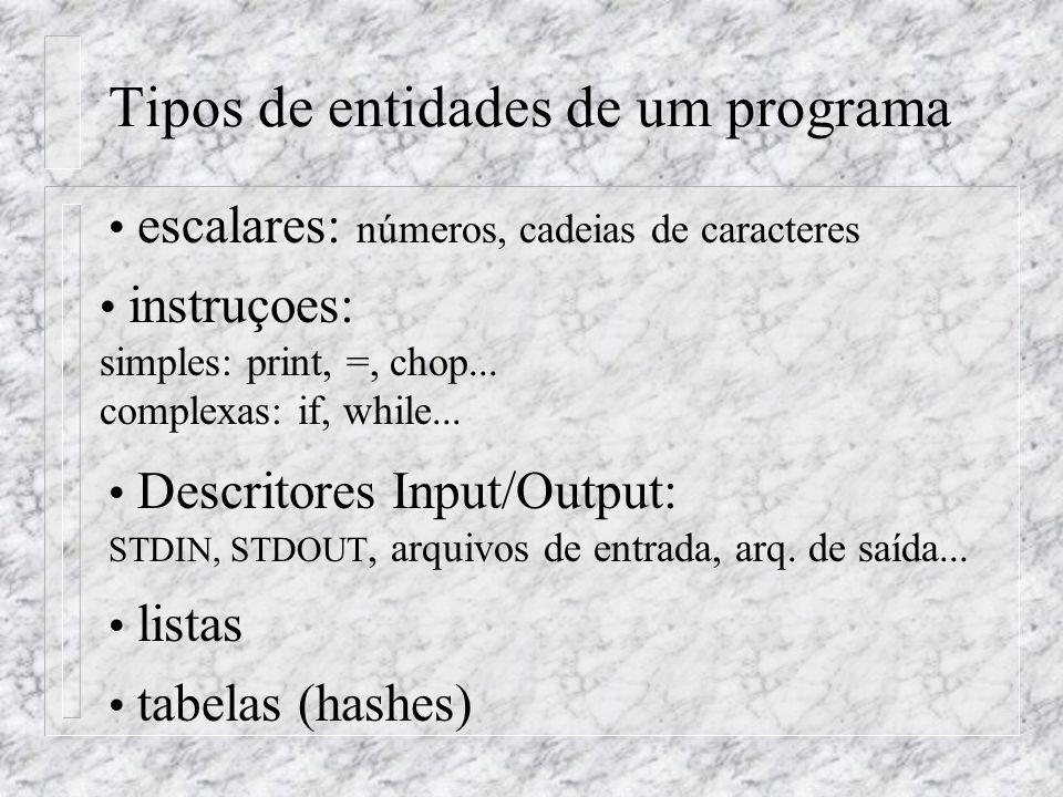 Tipos de entidades de um programa escalares: números, cadeias de caracteres instruçoes: simples: print, =, chop...