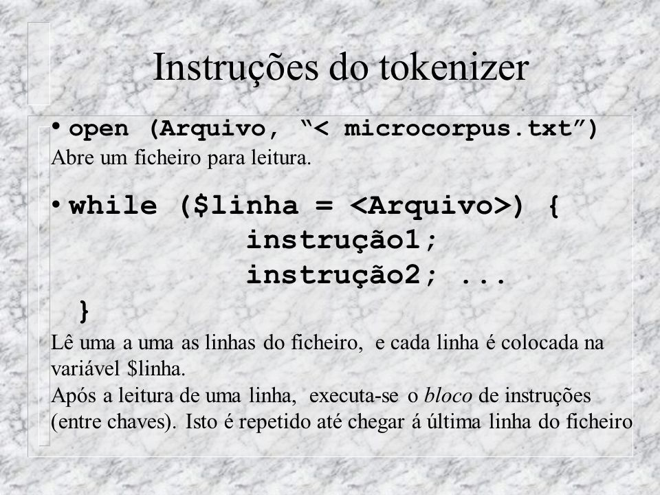 Instruções do tokenizer open (Arquivo, < microcorpus.txt ) Abre um ficheiro para leitura.