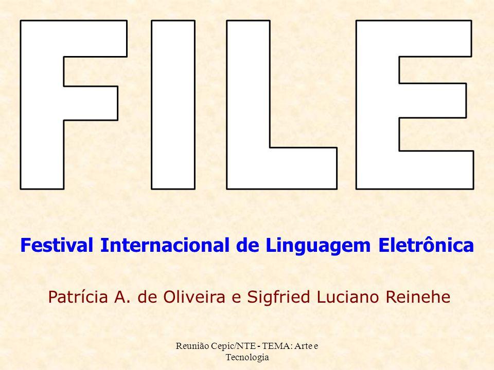 Reunião Cepic/NTE - TEMA: Arte e Tecnologia Patrícia A. de Oliveira e Sigfried Luciano Reinehe Festival Internacional de Linguagem Eletrônica