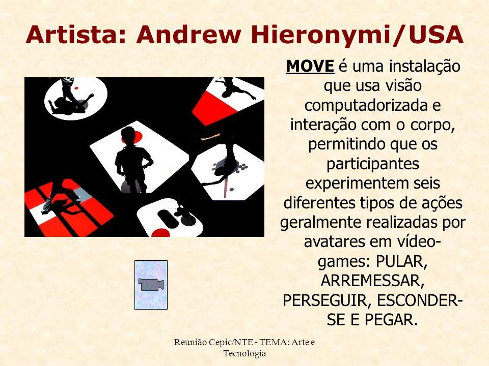 Reunião Cepic/NTE - TEMA: Arte e Tecnologia Artista: Andrew Hieronymi/USA MOVE é uma instalação que usa visão computadorizada e interação com o corpo, permitindo que os participantes experimentem seis diferentes tipos de ações geralmente realizadas por avatares em vídeo- games: PULAR, ARREMESSAR, PERSEGUIR, ESCONDER- SE E PEGAR.