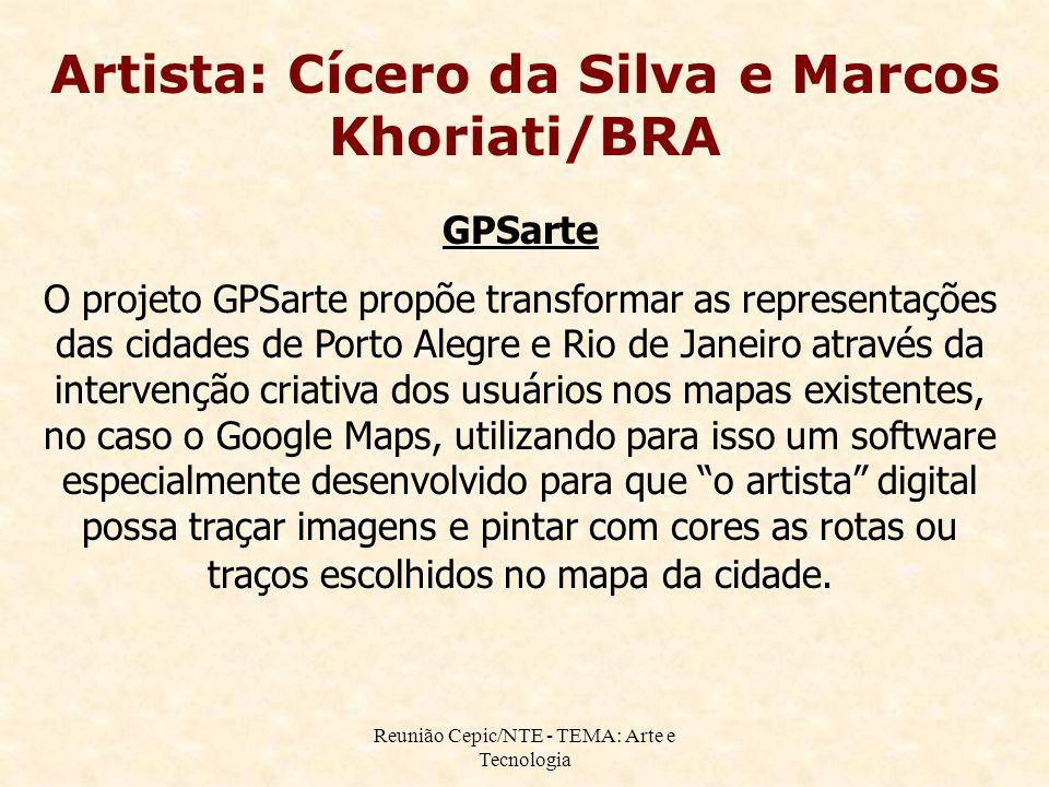 Reunião Cepic/NTE - TEMA: Arte e Tecnologia Artista: Cícero da Silva e Marcos Khoriati/BRA GPSarte O projeto GPSarte propõe transformar as representaç
