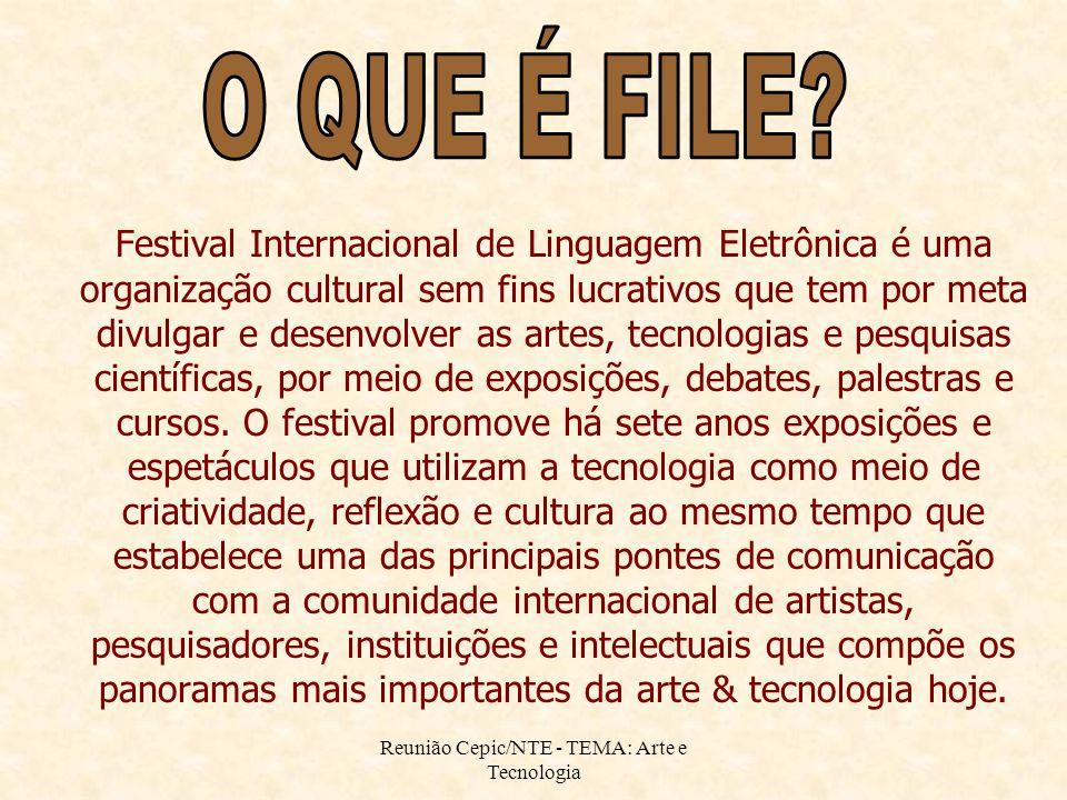 Reunião Cepic/NTE - TEMA: Arte e Tecnologia Festival Internacional de Linguagem Eletrônica é uma organização cultural sem fins lucrativos que tem por