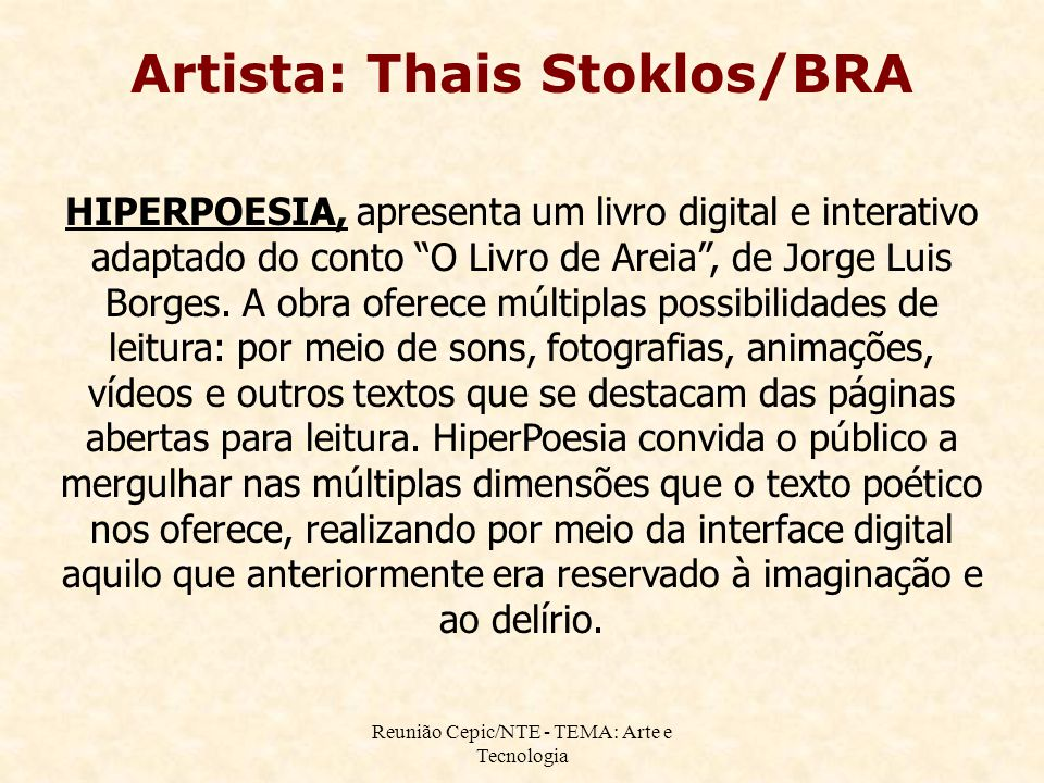 Reunião Cepic/NTE - TEMA: Arte e Tecnologia Artista: Thais Stoklos/BRA HIPERPOESIA, apresenta um livro digital e interativo adaptado do conto O Livro de Areia , de Jorge Luis Borges.