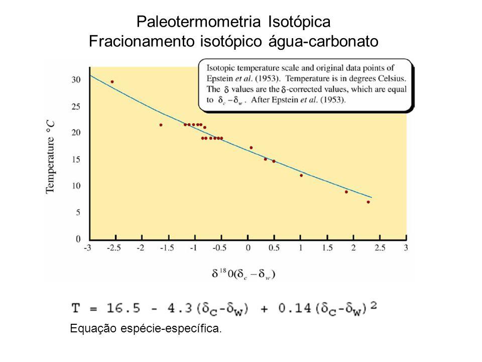 Equação espécie-específica. Paleotermometria Isotópica Fracionamento isotópico água-carbonato