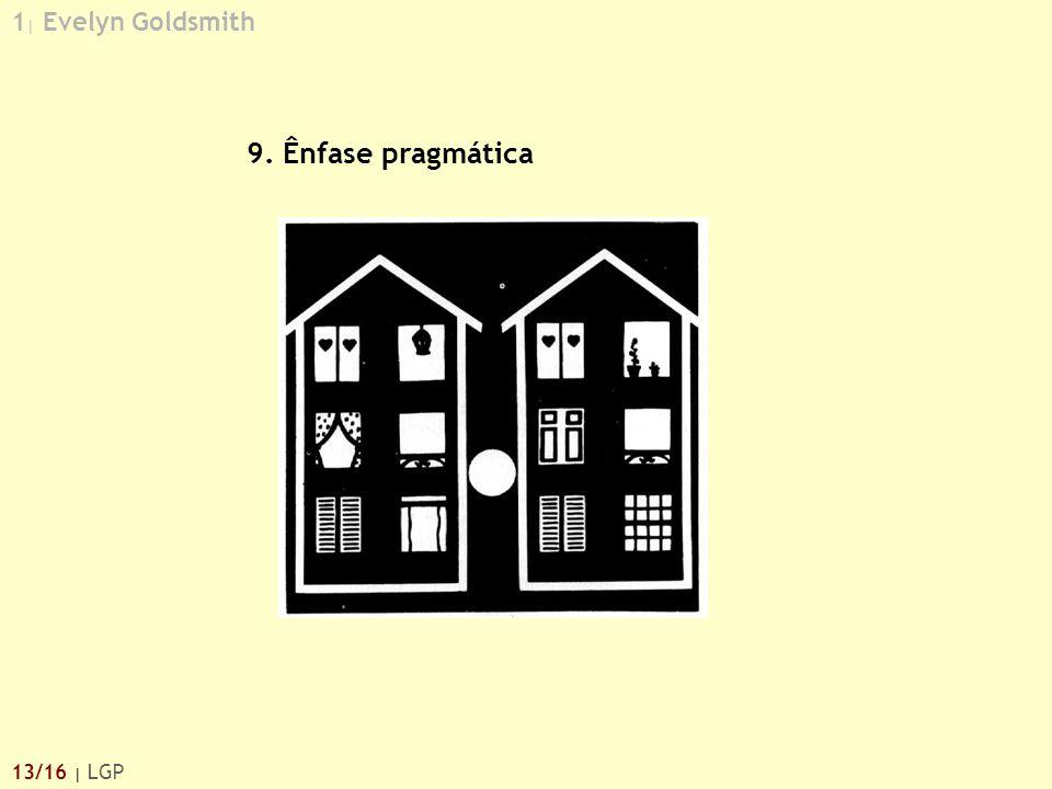 1 | Evelyn Goldsmith 13/16 | LGP 9. Ênfase pragmática