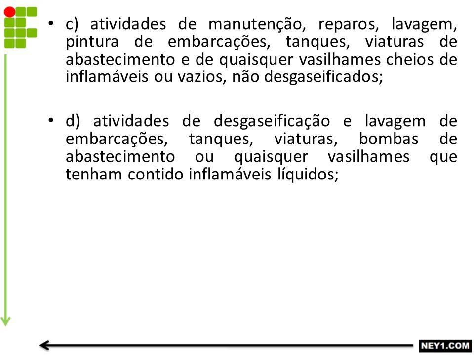 c) atividades de manutenção, reparos, lavagem, pintura de embarcações, tanques, viaturas de abastecimento e de quaisquer vasilhames cheios de inflamáv