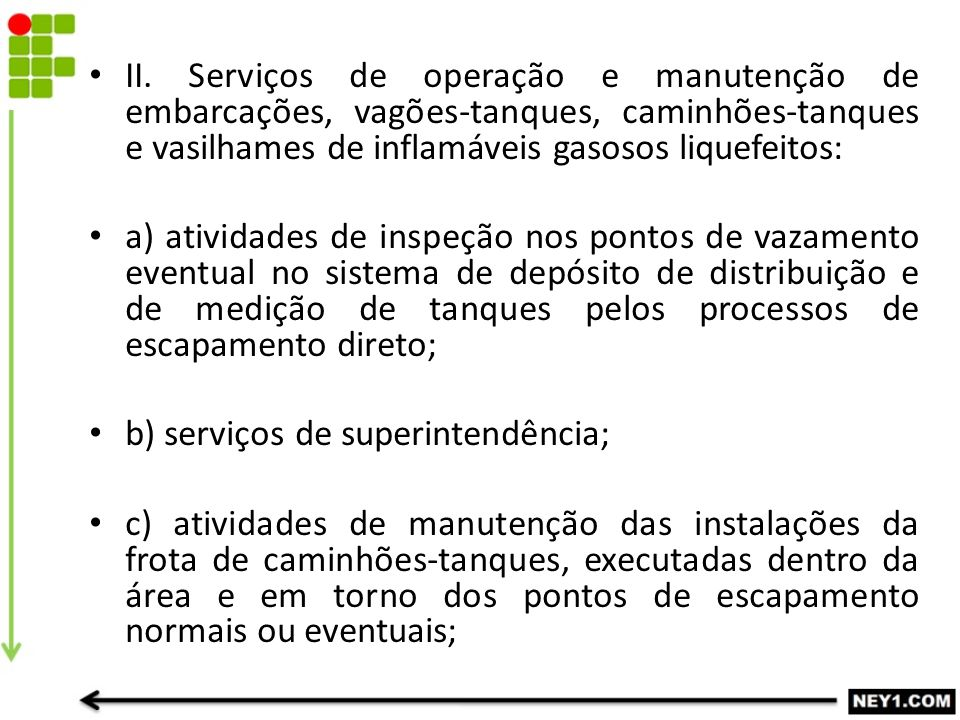 II. Serviços de operação e manutenção de embarcações, vagões-tanques, caminhões-tanques e vasilhames de inflamáveis gasosos liquefeitos: a) atividades