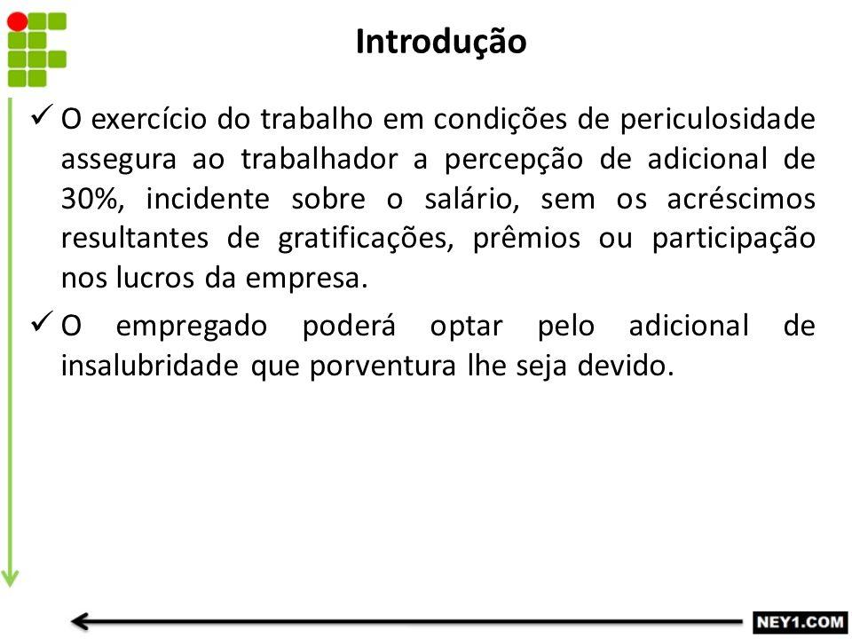 Introdução O exercício do trabalho em condições de periculosidade assegura ao trabalhador a percepção de adicional de 30%, incidente sobre o salário,