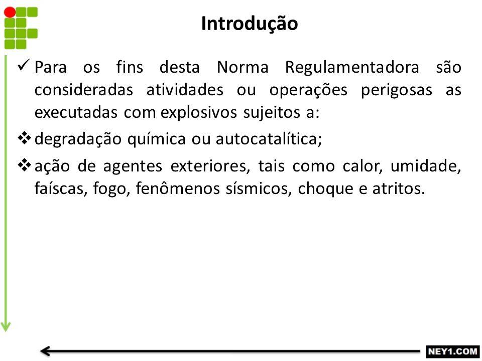 Introdução Para os fins desta Norma Regulamentadora são consideradas atividades ou operações perigosas as executadas com explosivos sujeitos a:  degr