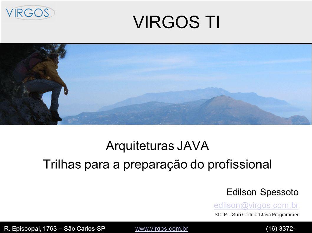 R. Episcopal, 1763 – São Carlos-SP www.virgos.com.br (16) 3372- 2120www.virgos.com.br VIRGOS TI Arquiteturas JAVA Trilhas para a preparação do profiss