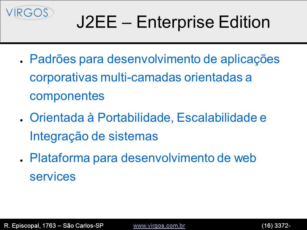 R. Episcopal, 1763 – São Carlos-SP www.virgos.com.br (16) 3372- 2120www.virgos.com.br J2EE – Enterprise Edition ● Padrões para desenvolvimento de apli