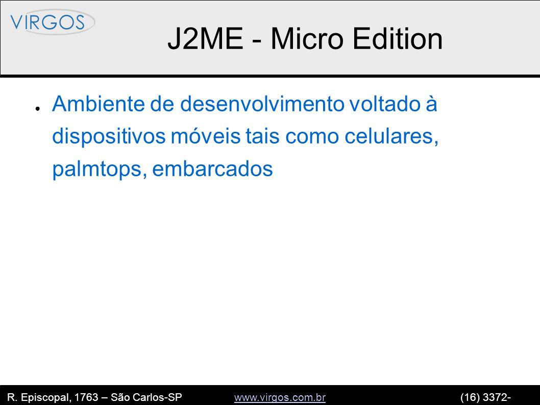 R. Episcopal, 1763 – São Carlos-SP www.virgos.com.br (16) 3372- 2120www.virgos.com.br J2ME - Micro Edition ● Ambiente de desenvolvimento voltado à dis
