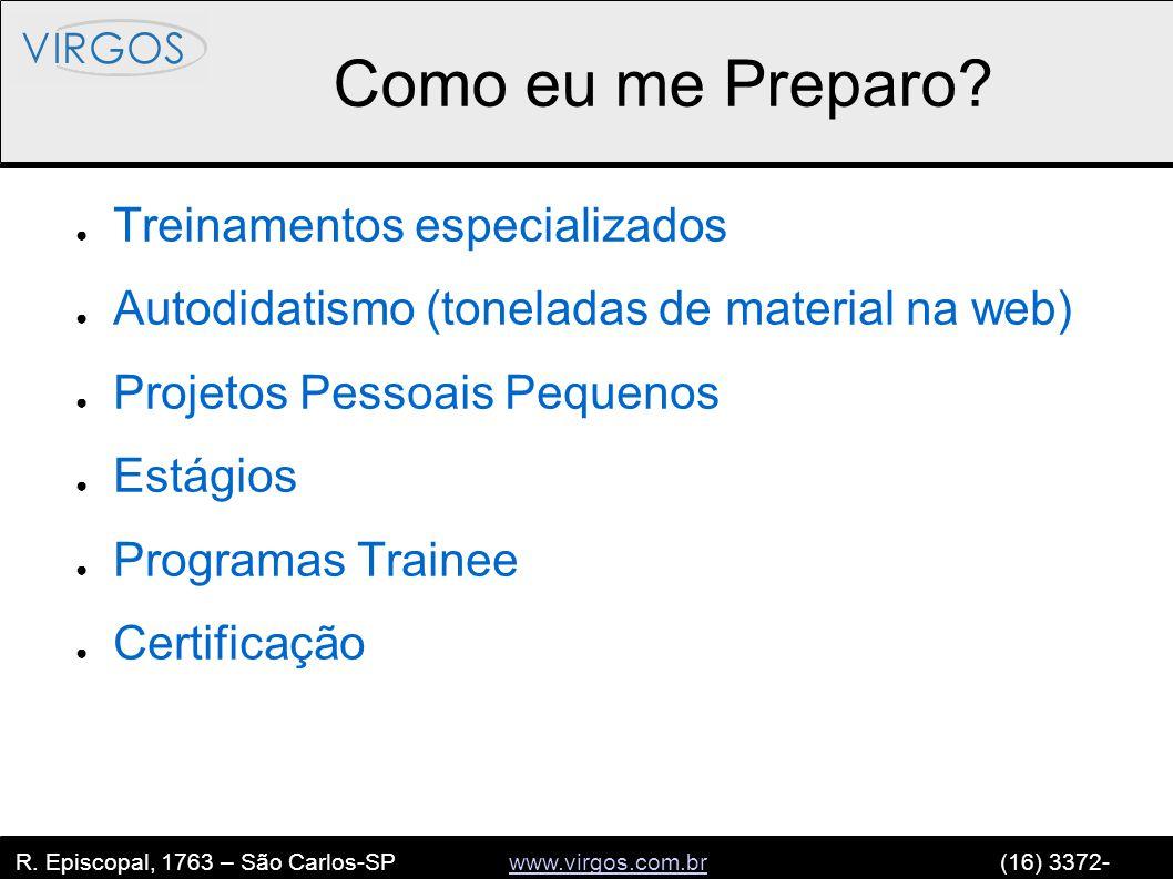 R. Episcopal, 1763 – São Carlos-SP www.virgos.com.br (16) 3372- 2120www.virgos.com.br Como eu me Preparo? ● Treinamentos especializados ● Autodidatism