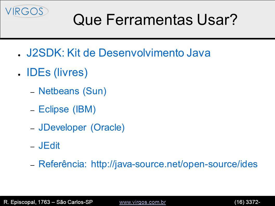 R. Episcopal, 1763 – São Carlos-SP www.virgos.com.br (16) 3372- 2120www.virgos.com.br Que Ferramentas Usar? ● J2SDK: Kit de Desenvolvimento Java ● IDE