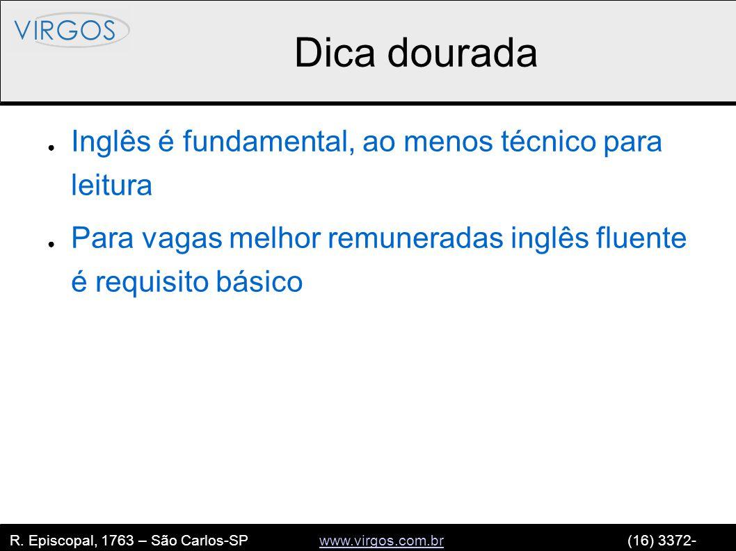 R. Episcopal, 1763 – São Carlos-SP www.virgos.com.br (16) 3372- 2120www.virgos.com.br Dica dourada ● Inglês é fundamental, ao menos técnico para leitu