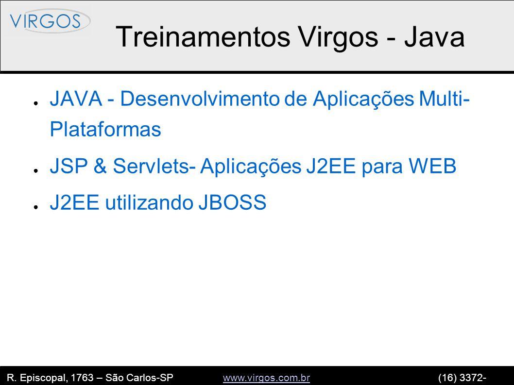 R. Episcopal, 1763 – São Carlos-SP www.virgos.com.br (16) 3372- 2120www.virgos.com.br Treinamentos Virgos - Java ● JAVA - Desenvolvimento de Aplicaçõe
