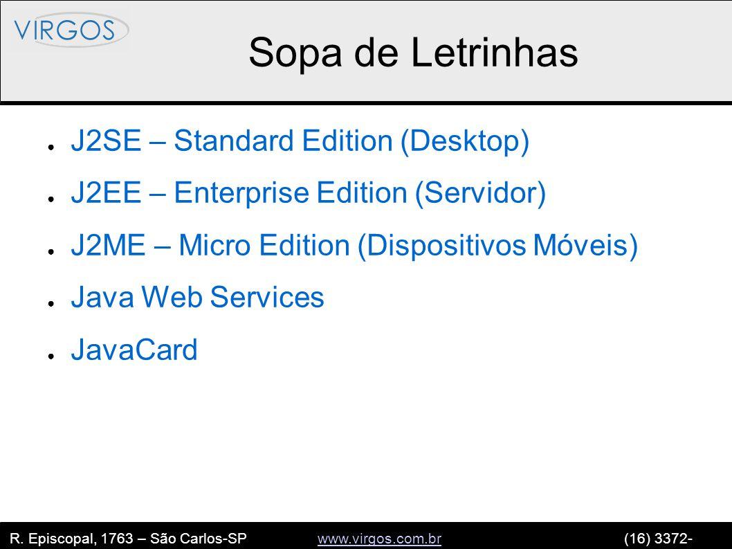 R. Episcopal, 1763 – São Carlos-SP www.virgos.com.br (16) 3372- 2120www.virgos.com.br Sopa de Letrinhas ● J2SE – Standard Edition (Desktop) ● J2EE – E