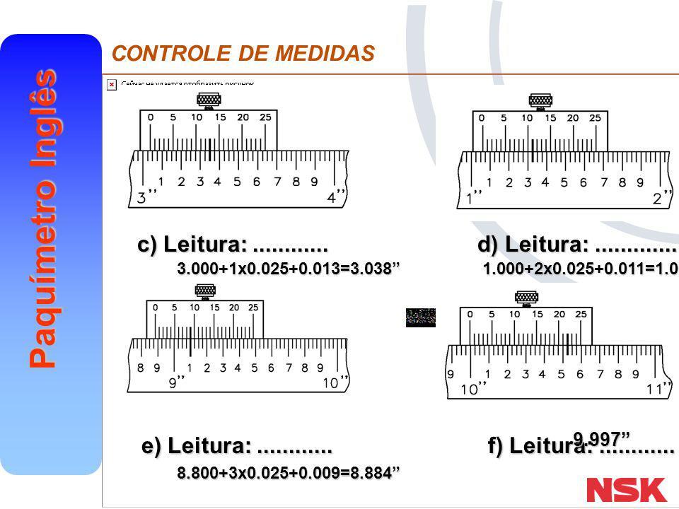 "CONTROLE DE MEDIDAS Paquímetro Inglês c) Leitura:............ d) Leitura:............. e) Leitura:............ f) Leitura:............ 9.997"" 3.000+1x"