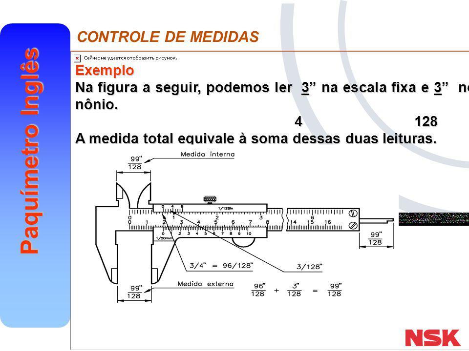 "CONTROLE DE MEDIDAS Paquímetro Inglês Exemplo Na figura a seguir, podemos ler 3"" na escala fixa e 3"" no nônio. 4 128 4 128 A medida total equivale à s"