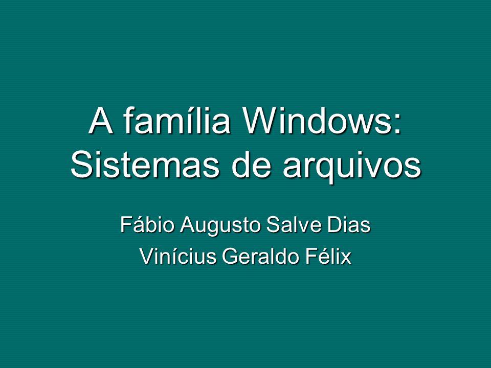 A família Windows: Sistemas de arquivos Fábio Augusto Salve Dias Vinícius Geraldo Félix