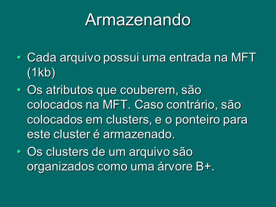 Armazenando Cada arquivo possui uma entrada na MFT (1kb)Cada arquivo possui uma entrada na MFT (1kb) Os atributos que couberem, são colocados na MFT.