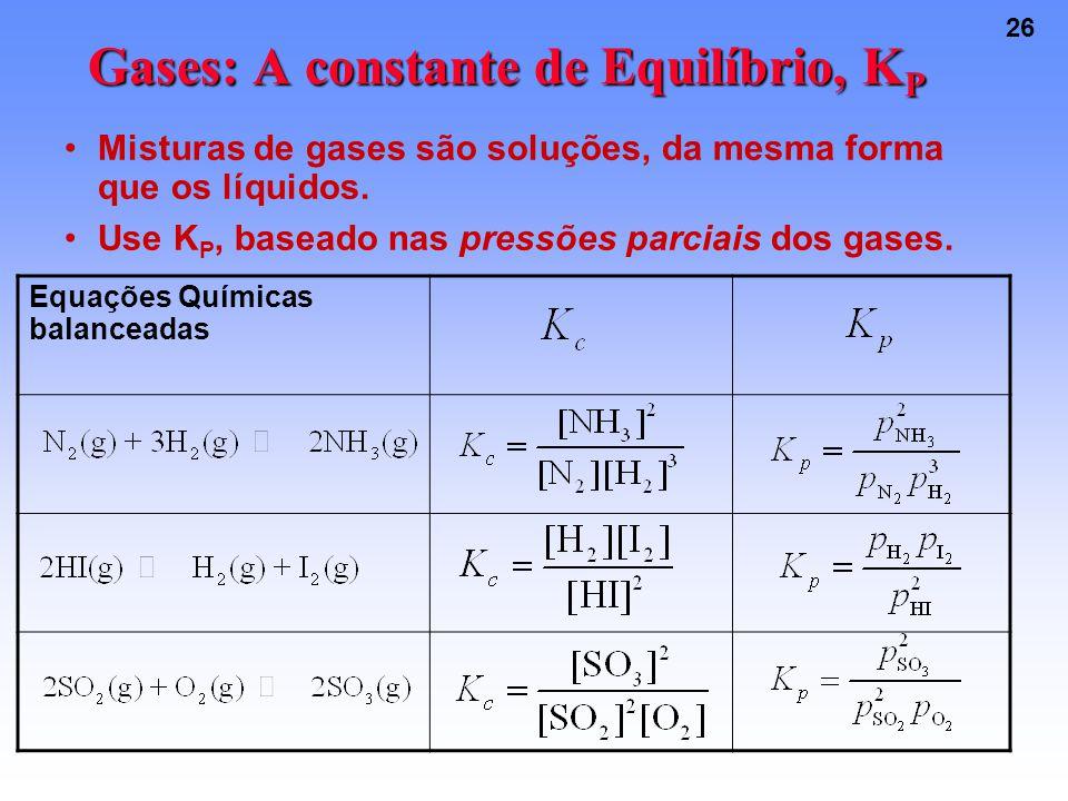 26 Gases: A constante de Equilíbrio, K P Misturas de gases são soluções, da mesma forma que os líquidos.