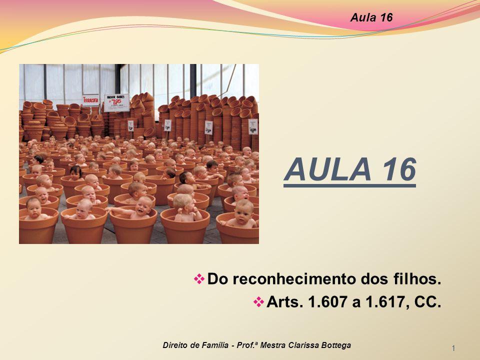 AULA 16  Do reconhecimento dos filhos. Arts. 1.607 a 1.617, CC.