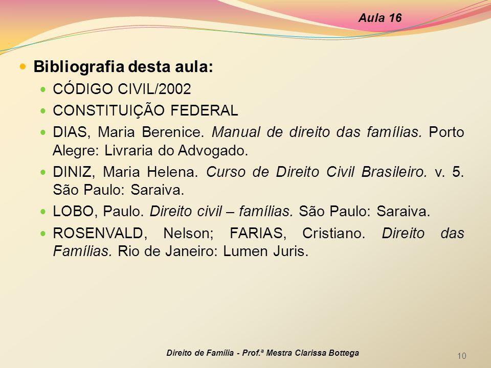 Bibliografia desta aula: CÓDIGO CIVIL/2002 CONSTITUIÇÃO FEDERAL DIAS, Maria Berenice.