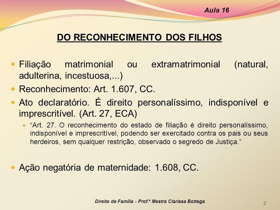 DO RECONHECIMENTO DOS FILHOS Filiação matrimonial ou extramatrimonial (natural, adulterina, incestuosa,...) Reconhecimento: Art.