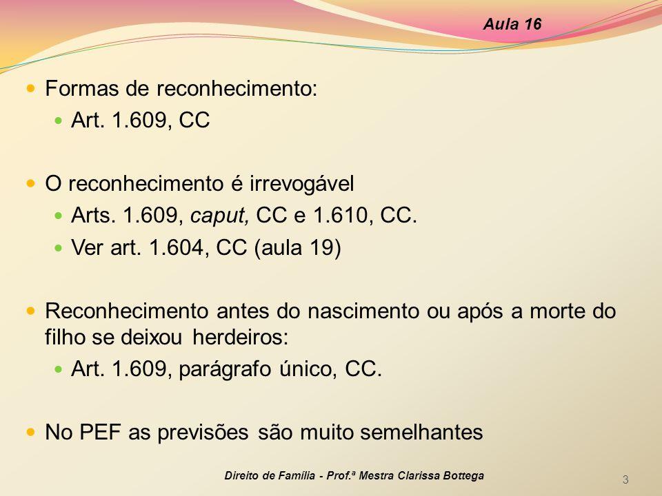 Formas de reconhecimento: Art.1.609, CC O reconhecimento é irrevogável Arts.