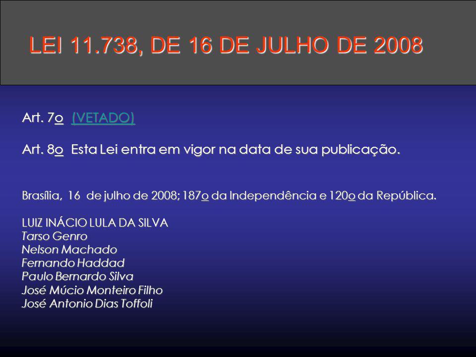 Art. 7o (VETADO) Art. 8o Esta Lei entra em vigor na data de sua publicação. Brasília, 16 de julho de 2008; 187o da Independência e 120o da República.
