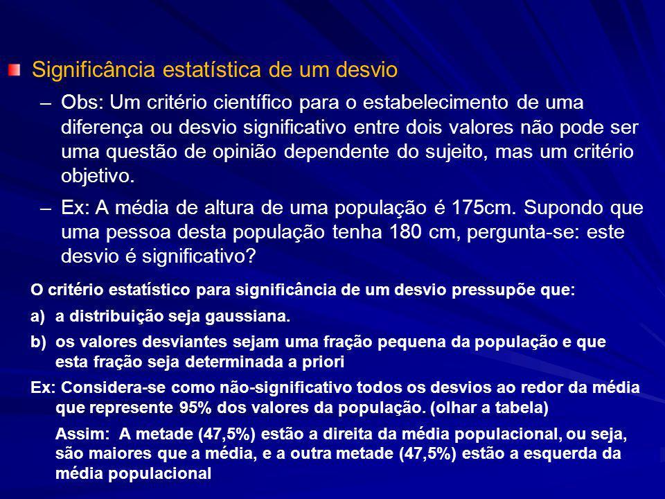 Significância estatística de um desvio – –Obs: Um critério científico para o estabelecimento de uma diferença ou desvio significativo entre dois valores não pode ser uma questão de opinião dependente do sujeito, mas um critério objetivo.