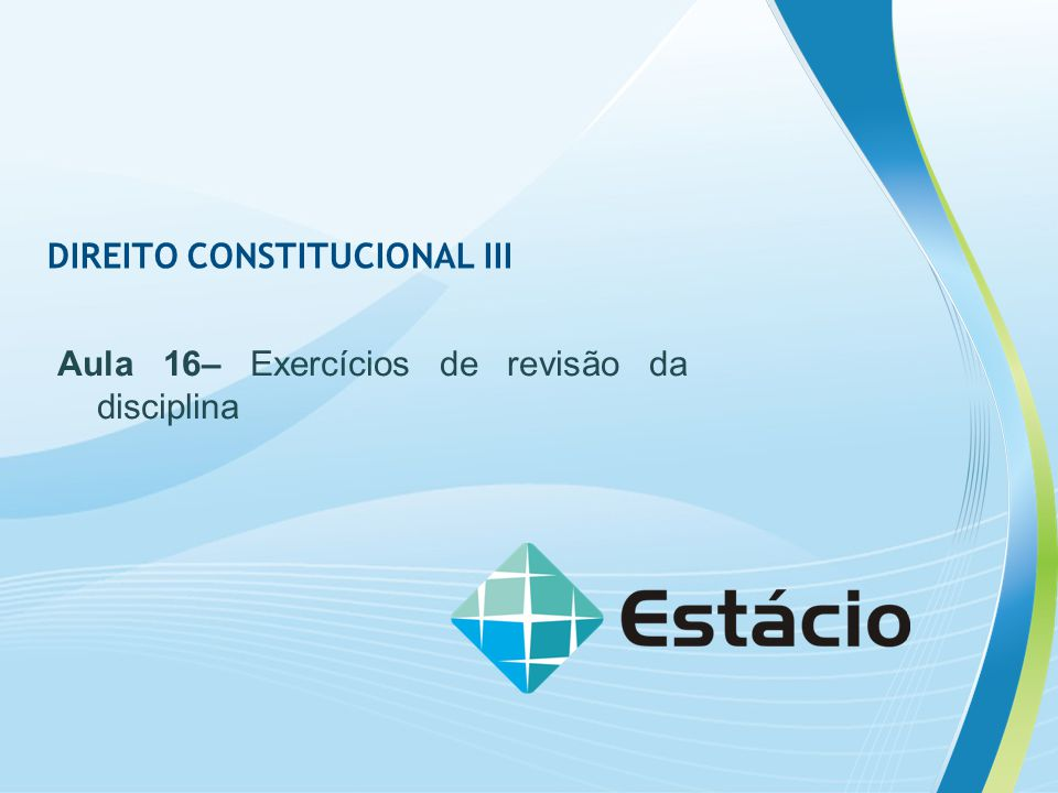 PLANO DE AULA – AULA 16 DIREITO CONSTITUCIONAL III Conteúdo Programático desta aula Exercícios de revisão da disciplina