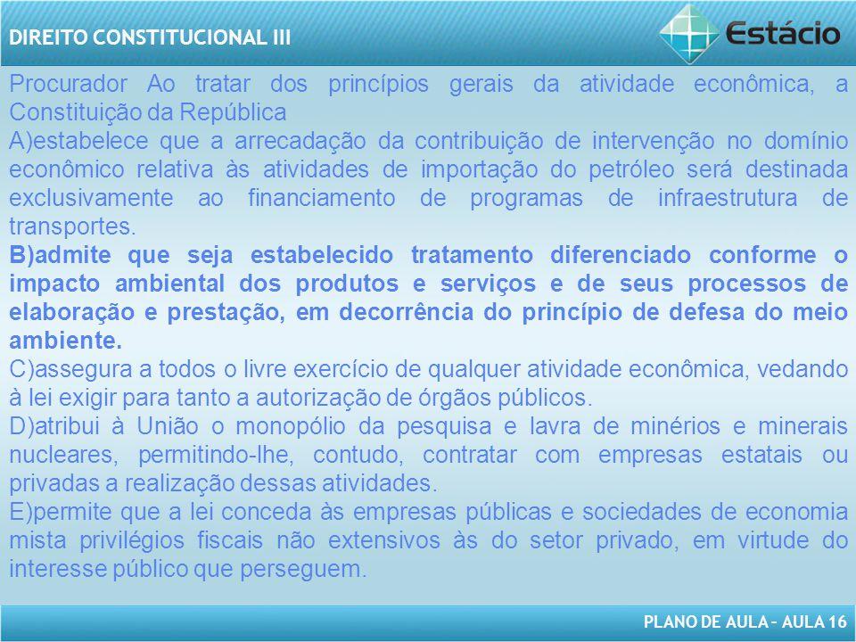 PLANO DE AULA – AULA 16 DIREITO CONSTITUCIONAL III Com respeito ao modelo constitucional brasileiro, é correto afirmar: A)A função social da propriedade é um dos princípios informadores da Ordem Econômica da Constituição Federal.