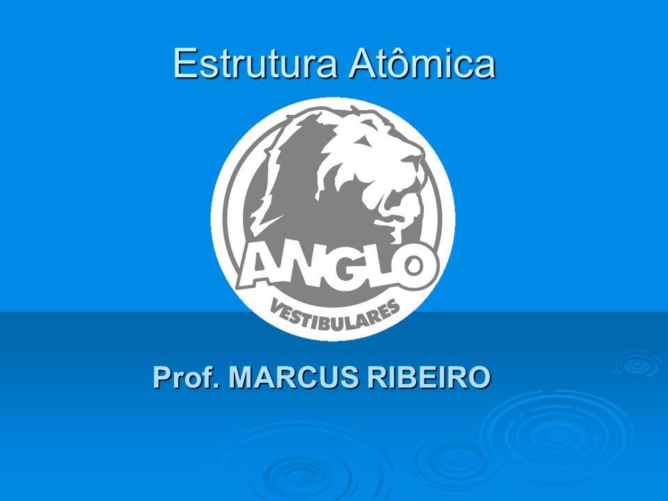 Estrutura Atômica Prof. MARCUS RIBEIRO