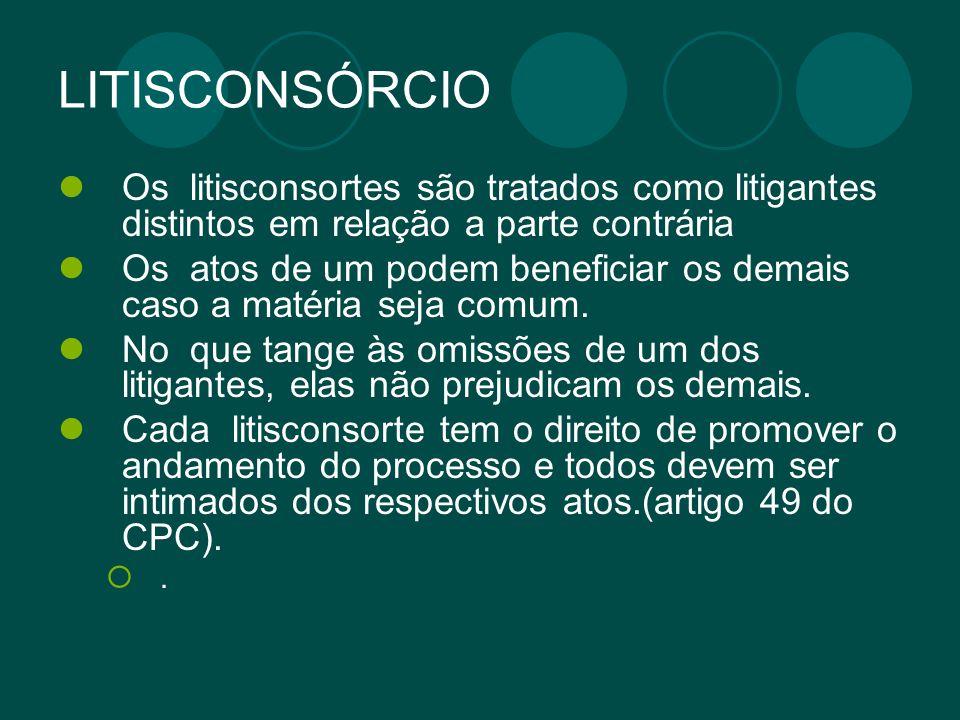 LITISCONSÓRCIO Os litisconsortes são tratados como litigantes distintos em relação a parte contrária Os atos de um podem beneficiar os demais caso a m