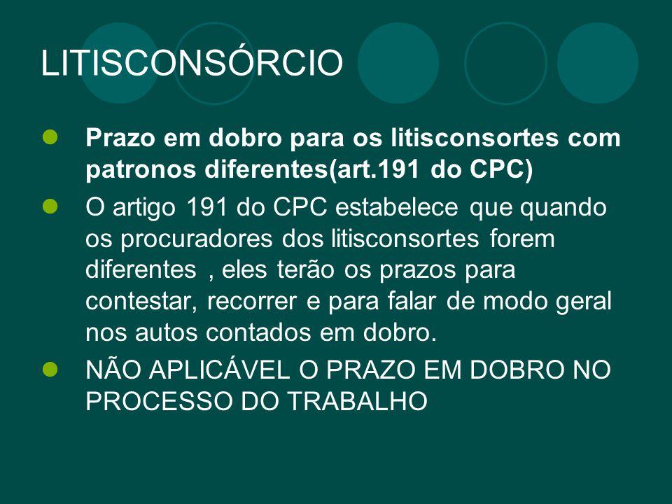 LITISCONSÓRCIO Prazo em dobro para os litisconsortes com patronos diferentes(art.191 do CPC) O artigo 191 do CPC estabelece que quando os procuradores