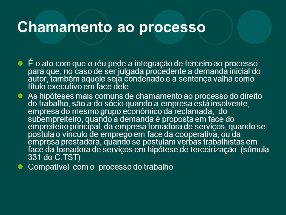 Chamamento ao processo É o ato com que o réu pede a integração de terceiro ao processo para que, no caso de ser julgada procedente a demanda inicial d