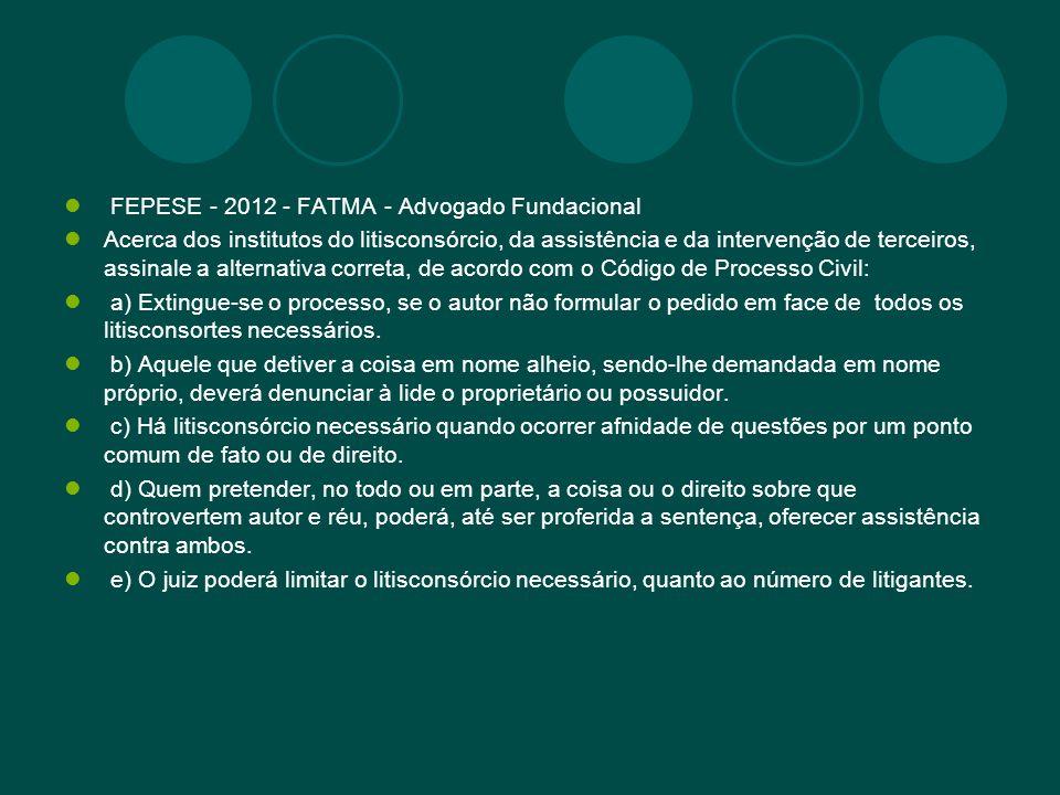 FEPESE - 2012 - FATMA - Advogado Fundacional Acerca dos institutos do litisconsórcio, da assistência e da intervenção de terceiros, assinale a alterna