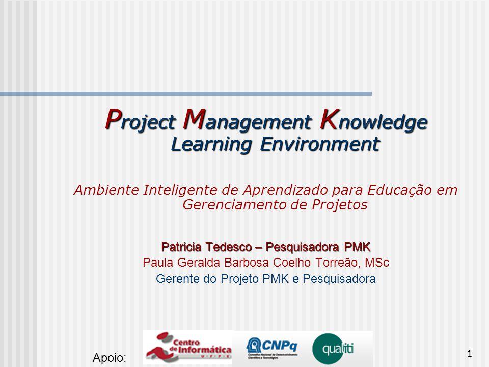 1 P roject M anagement K nowledge Learning Environment Ambiente Inteligente de Aprendizado para Educação em Gerenciamento de Projetos Patricia Tedesco